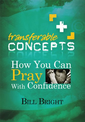 How You Can Pray With Confidence (Transferable: Bill Bright