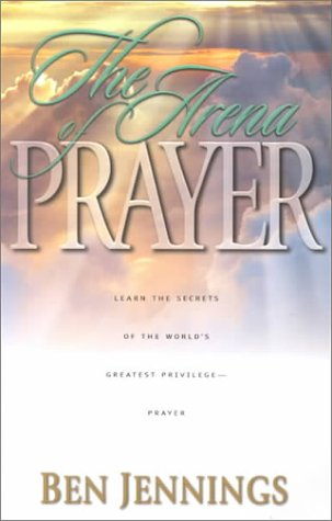 9781563991318: The Arena of Prayer: Learn the Secrets of the World's Greatest Privilege-- Prayer
