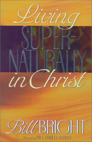 Living Supernaturally in Christ (1563991454) by Bill Bright