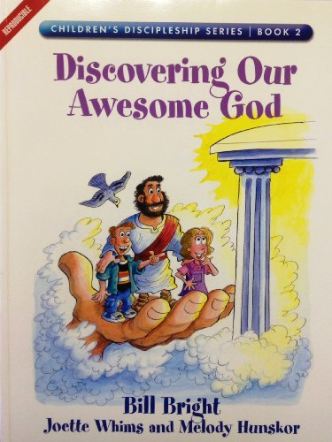 Discovering Our Awesome God (Children's Discipleship Series, Book 2) (1563991527) by Bright, Bill; Hunskor, Melody; Whims, Joette