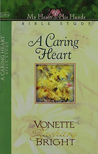 A Caring Heart (My Heart in His Hands Bible Study Series) (9781563991813) by Bright, Vonette