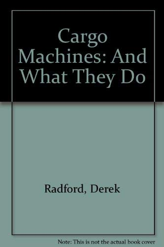 Cargo MacHines and What They Do: Radford, Derek