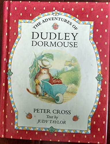 The Adventures of Dudley Doormouse: Peter Cross; Illustrator-Judy