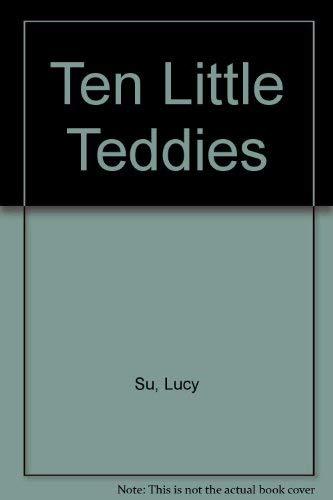 Ten Little Teddies: Lucy Su; Illustrator-Lucy