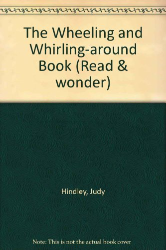 The Wheeling and Whirling-Around Book (Read and Wonder) (1564024903) by Judy Hindley