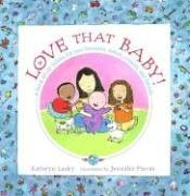 9781564026798: Love That Baby!: A Book About Babies for New Brothers, Sisters, Cousins, and Friends