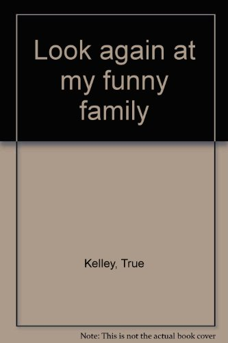 Look again at my funny family (1564027902) by Kelley, True