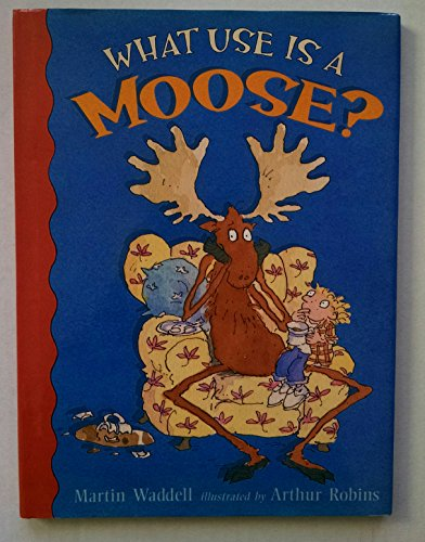 9781564029331: What Use Is a Moose?