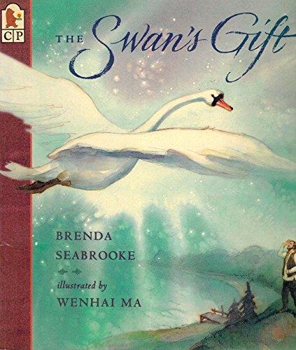 The Swan's Gift: Brenda Seabrooke; Illustrator-Wenhai Ma