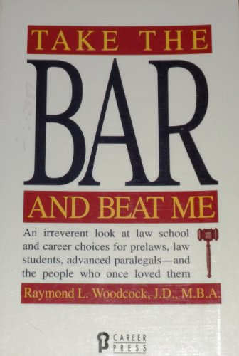 Take the Bar and Beat Me : An Irreverent Look at Law School and Career Choices for Prelaws, ...