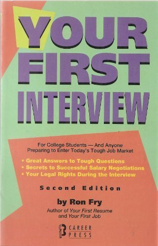 Your First Interview: Everything You Need to: Fry, Ronald W.
