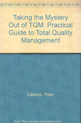 Taking the Mystery Out of Tqm: A Practical Guide to Total Quality Management: Peter Capezio, Debra ...