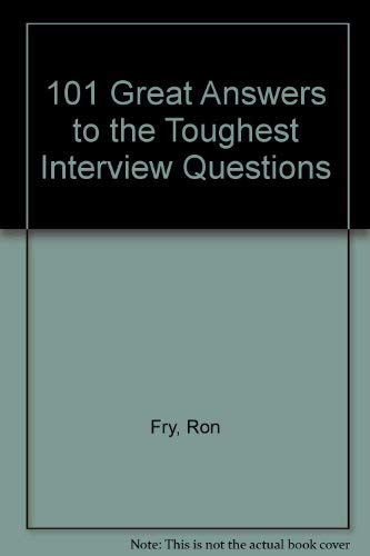 101 Great Answers to the Toughest Interview Questions: Fry, Ron