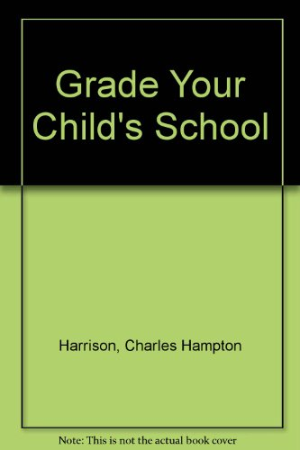 Grade Your Child's School: Harrison, Charles Hampton