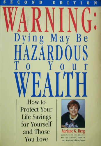 Warning: Dying May Be Hazardous to Your Wealth/How to Protect Your Life Savings for Yourself ...