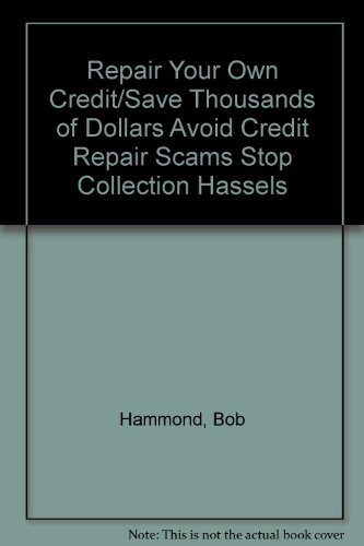 Repair Your Own Credit/Save Thousands of Dollars Avoid Credit Repair Scams Stop Collection ...