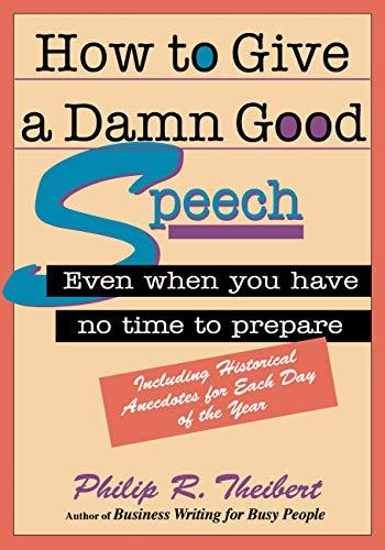 How to Give a Damn Good Speech: Theibert, Philip R.