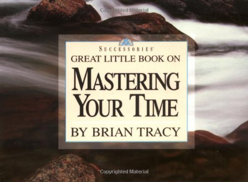 Great Little Book on Mastering Your Time (Brian Tracy's Great Little Books): Brian Tracy