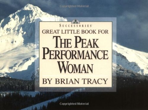 9781564143310: Great Little Book for the Peak Performance Woman (Brian Tracy's Great Little Books)