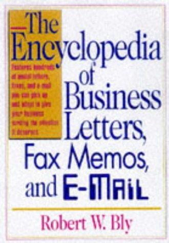 The Encyclopedia of Business Letters, Fax Memos,: Robert W. Bly