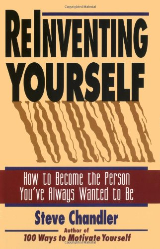 9781564143914: Reinventing Yourself: How to Become the Person You'Ve Always Wanted to Be