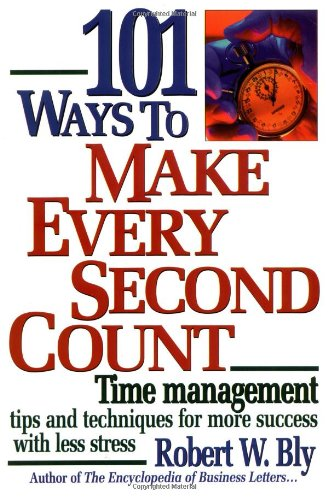 9781564144065: 101 Ways to Make Every Second Count: Time Management Tips and Techniques for More Success with Less Stress