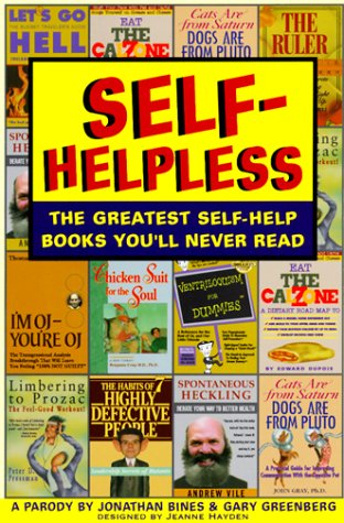 Self-Helpless: The Greatest Self-Help Books You'll Never Read (1564144119) by Jonathan Bines; Gary Greenberg