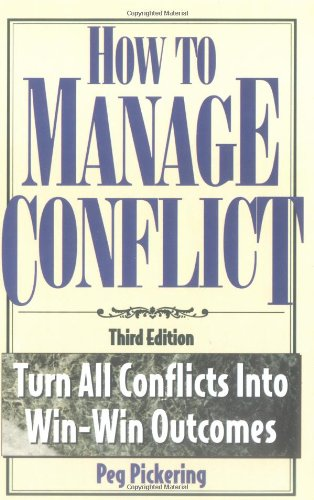 How to Manage Conflict: Turn All Conflicts: Peg Pickering
