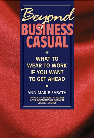 9781564144461: Beyond Business Casual: What to Wear to Work If You Want to Get Ahead