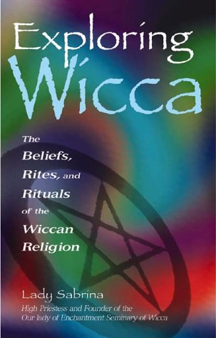 Exploring Wicca : The Beliefs, Rites, and Rituals of the Wiccan Religion