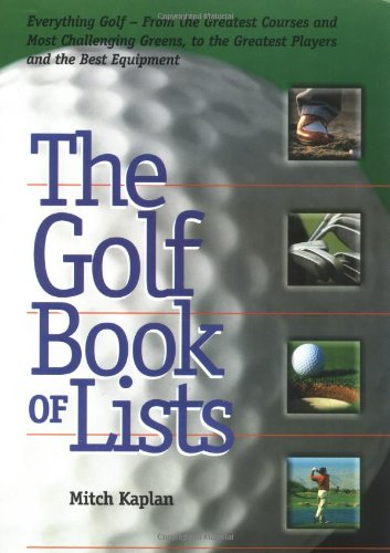 9781564144836: The Golf Book of Lists: Everything Golf - From the Greatest Courses and Most Challenging Greens, to the Greatest Players and the Best Equipment