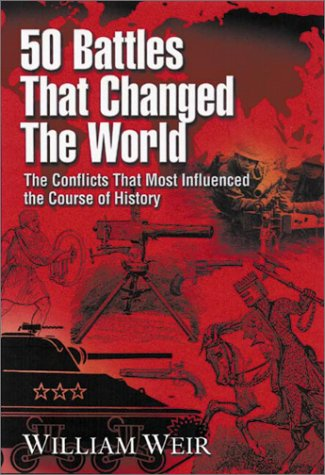 9781564144911: 50 Battles That Changed the World: The Conflicts That Most Influenced the Course of History