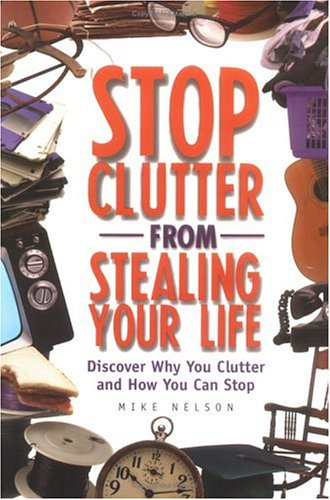 9781564145024: Stop Clutter from Stealing Your Life: Discover Why You Clutter and How You Can Stop