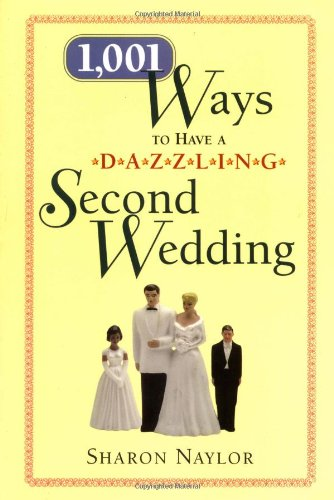 1,001 Ways to Have a Dazzling Second Wedding: Naylor, Sharon