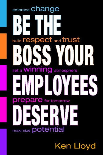 Be the Boss Your Employees Deserve: Kenneth L. Lloyd