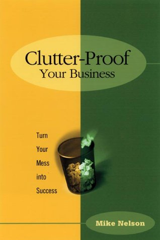 9781564146007: Clutter-Proof Your Business: Turn Your Mess into Success