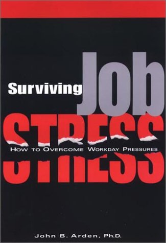 Surviving Job Stress: How to Overcome Workday Pressures: Arden, John Boghosian
