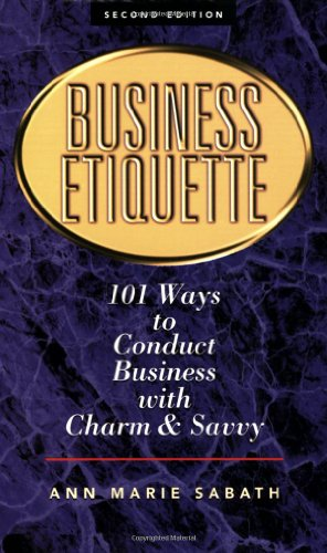 Business Etiquette 101 Ways to Conduct Business: Sabath, Ann Marie