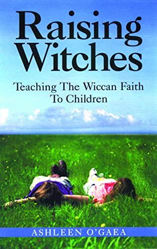 9781564146311: Raising Witches: Teaching the Wiccan Faith to Children