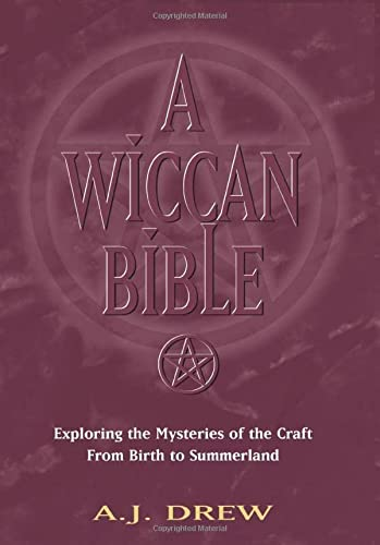 A Wiccan Bible Exploring the Mysteries of the Craft From Birth to Summerland