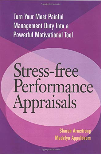 9781564146861: Stress-Free Performance Appraisals: Turn Your Most Painful Management Duty Into a Powerful Motivational Tool