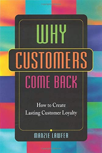 Why Customers Come Back: How to Create: Lawfer, Manzie R.