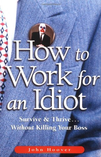 9781564147042: How to Work for an Idiot: Survive & Thrive Without Killing Your Boss