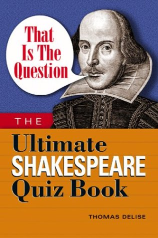 That Is the Question: The Ultimate Shakespeare: Delise, Thomas