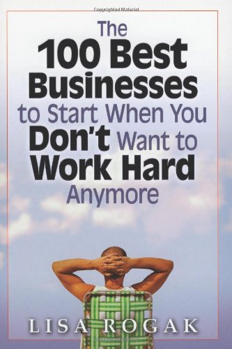 9781564147363: The 100 Best Business to Start When You Don't Want to Work Hard Anymore