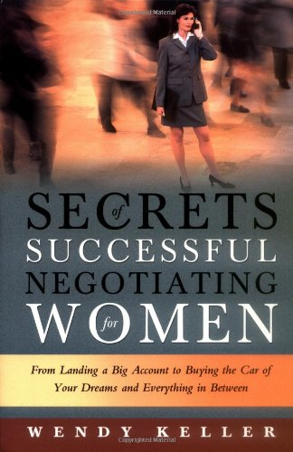 9781564147455: Secrets of Successful Negotiating for Women: From Landing a Big Account to Buying the Car of Your Dreams and Everything in Between