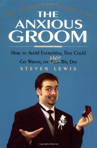 9781564147479: The Complete Guide for the Anxious Groom: How to Avoid Everything That Could go Wrong on Her Big Day