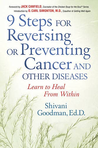 9 Steps for Reversing or Preventing Cancer: Shivani Goodman; Jack Canfield; O. Carl Simonton
