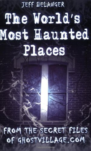 9781564147646: The World's Most Haunted Places: From the Secret Files of Ghostvillage.com