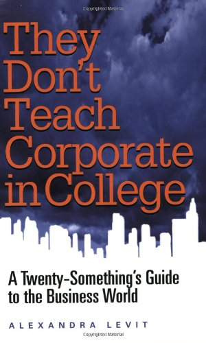 9781564147653: They Don't Teach Corporate in College: A Twenty-something's Guide To The Business World